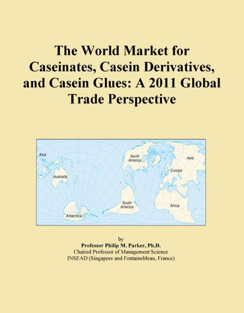 The World Market for Caseinates, Casein Derivatives, and Casein Glues: A 2011 Global Trade Perspective - Product Image