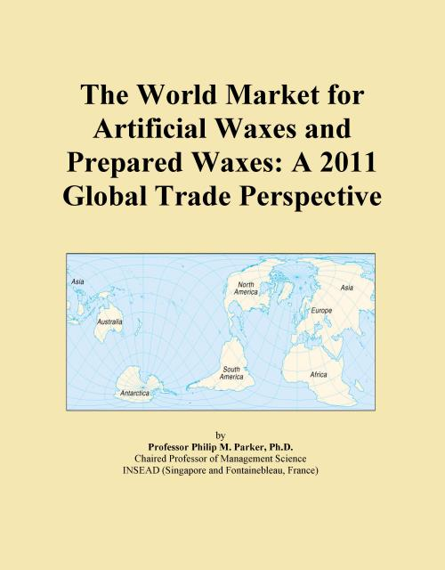 The World Market for Artificial Waxes and Prepared Waxes: A 2011 Global Trade Perspective - Product Image