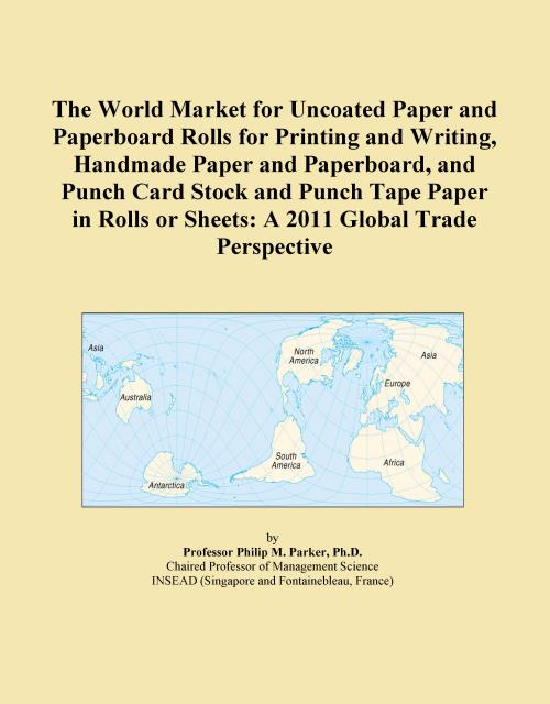 The World Market for Uncoated Paper and Paperboard Rolls for Printing and Writing, Handmade Paper and Paperboard, and Punch Card Stock and Punch Tape Paper in Rolls or Sheets: A 2011 Global Trade Perspective - Product Image