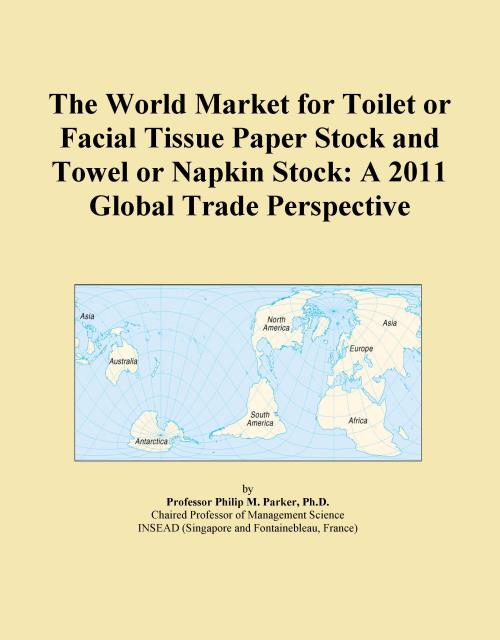 The World Market for Toilet or Facial Tissue Paper Stock and Towel or Napkin Stock: A 2011 Global Trade Perspective - Product Image