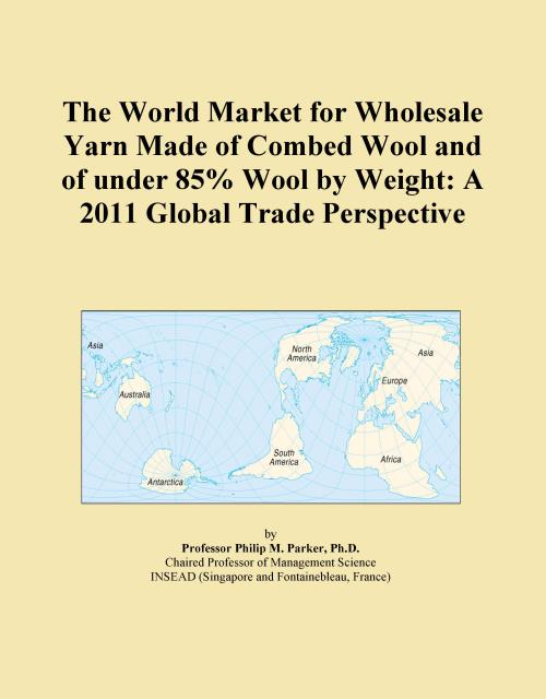 The World Market for Wholesale Yarn Made of Combed Wool and of under 85% Wool by Weight: A 2011 Global Trade Perspective - Product Image