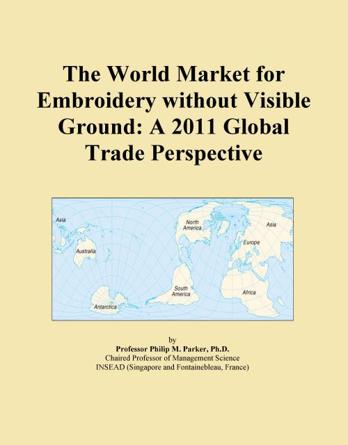 The World Market for Embroidery without Visible Ground: A 2011 Global Trade Perspective - Product Image