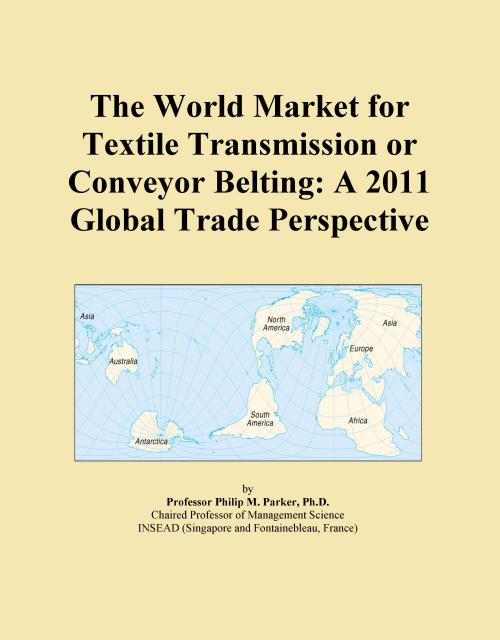 The World Market for Textile Transmission or Conveyor Belting: A 2011 Global Trade Perspective - Product Image