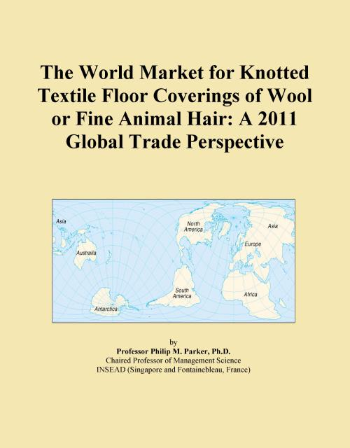 The World Market for Knotted Textile Floor Coverings of Wool or Fine Animal Hair: A 2011 Global Trade Perspective - Product Image
