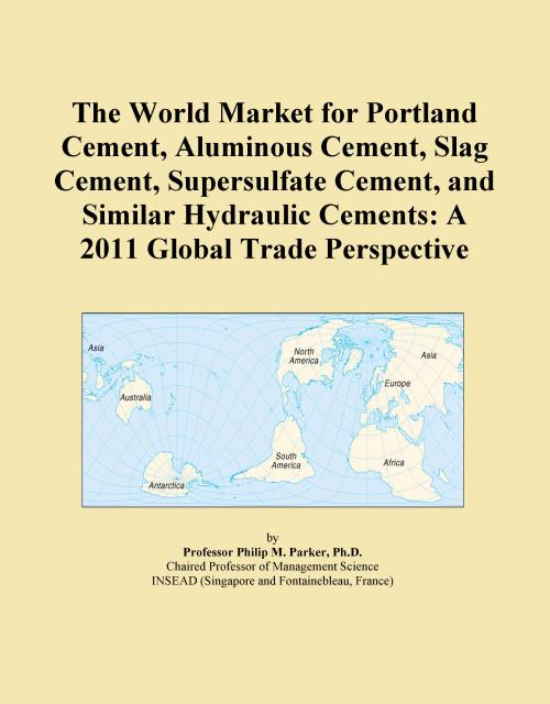 The World Market for Portland Cement, Aluminous Cement, Slag Cement, Supersulfate Cement, and Similar Hydraulic Cements: A 2011 Global Trade Perspective - Product Image