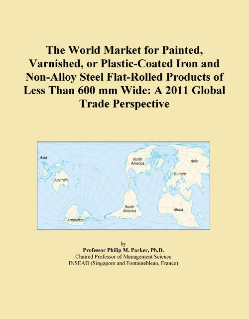 The World Market for Painted, Varnished, or Plastic-Coated Iron and Non-Alloy Steel Flat-Rolled Products of Less Than 600 mm Wide: A 2011 Global Trade Perspective - Product Image