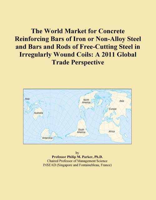 The World Market for Concrete Reinforcing Bars of Iron or Non-Alloy Steel and Bars and Rods of Free-Cutting Steel in Irregularly Wound Coils: A 2011 Global Trade Perspective - Product Image