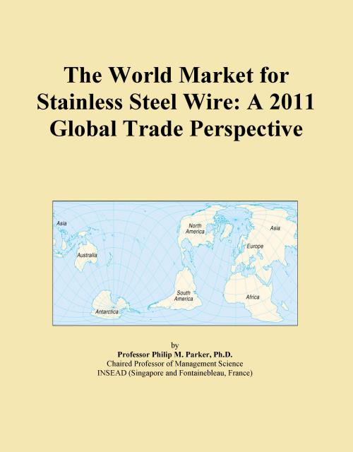 The World Market for Stainless Steel Wire: A 2011 Global Trade Perspective - Product Image