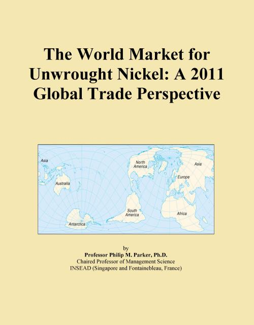 The World Market for Unwrought Nickel: A 2011 Global Trade Perspective - Product Image