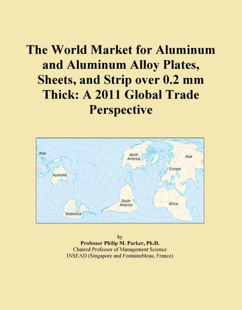 The World Market for Aluminum and Aluminum Alloy Plates, Sheets, and Strip over 0.2 mm Thick: A 2011 Global Trade Perspective - Product Image