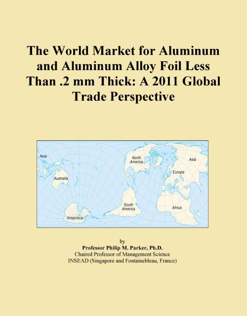 The World Market for Aluminum and Aluminum Alloy Foil Less Than .2 mm Thick: A 2011 Global Trade Perspective - Product Image