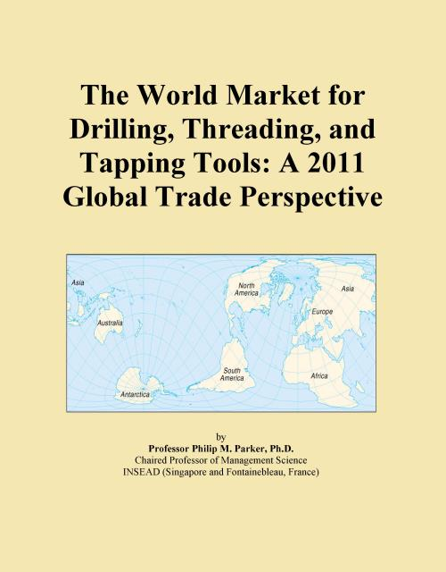 The World Market for Drilling, Threading, and Tapping Tools: A 2011 Global Trade Perspective - Product Image