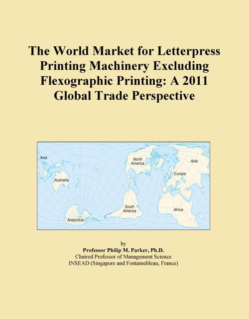 The World Market for Letterpress Printing Machinery Excluding Flexographic Printing: A 2011 Global Trade Perspective - Product Image