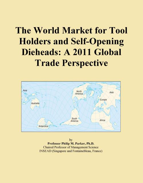 The World Market for Tool Holders and Self-Opening Dieheads: A 2011 Global Trade Perspective - Product Image