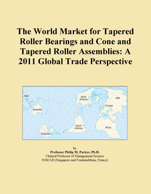 The World Market for Tapered Roller Bearings and Cone and Tapered Roller Assemblies: A 2011 Global Trade Perspective - Product Image