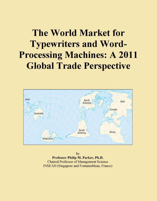 The World Market for Typewriters and Word-Processing Machines: A 2011 Global Trade Perspective - Product Image