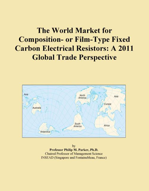 The World Market for Composition- or Film-Type Fixed Carbon Electrical Resistors: A 2011 Global Trade Perspective - Product Image