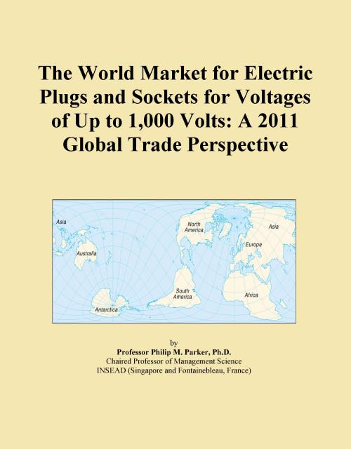 The World Market for Electric Plugs and Sockets for Voltages of Up to 1,000 Volts: A 2011 Global Trade Perspective - Product Image