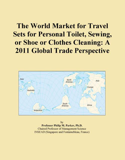 The World Market for Travel Sets for Personal Toilet, Sewing, or Shoe or Clothes Cleaning: A 2011 Global Trade Perspective - Product Image