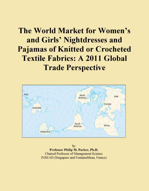 The World Market for Women's and Girls' Nightdresses and Pajamas of Knitted or Crocheted Textile Fabrics: A 2011 Global Trade Perspective - Product Image