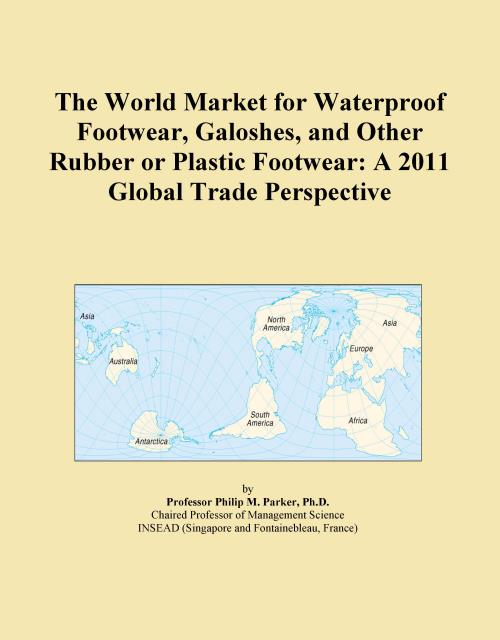The World Market for Waterproof Footwear, Galoshes, and Other Rubber or Plastic Footwear: A 2011 Global Trade Perspective - Product Image