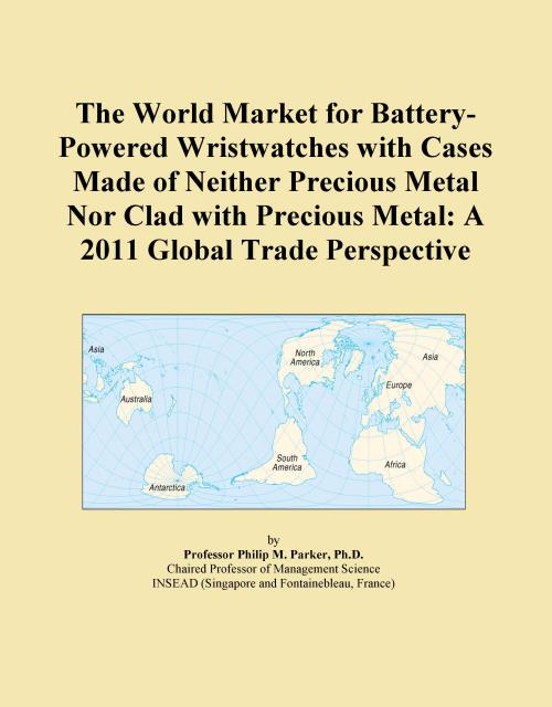 The World Market for Battery-Powered Wristwatches with Cases Made of Neither Precious Metal Nor Clad with Precious Metal: A 2011 Global Trade Perspective - Product Image