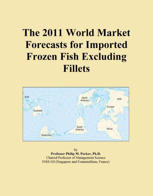 The 2011 World Market Forecasts for Imported Frozen Fish Excluding Fillets - Product Image