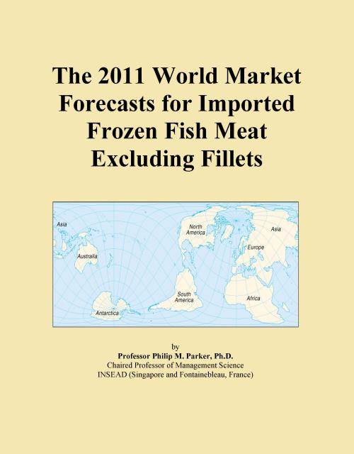 The 2011 World Market Forecasts for Imported Frozen Fish Meat Excluding Fillets - Product Image