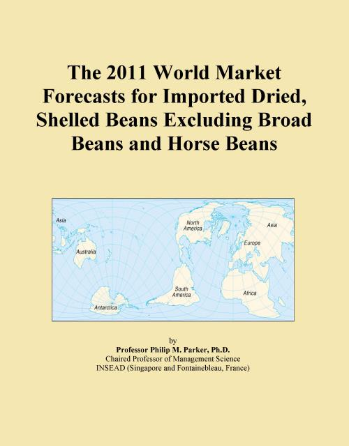 The 2011 World Market Forecasts for Imported Dried, Shelled Beans Excluding Broad Beans and Horse Beans - Product Image