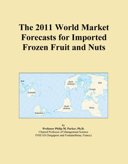 The 2011 World Market Forecasts for Imported Frozen Fruit and Nuts - Product Image