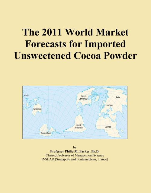 The 2011 World Market Forecasts for Imported Unsweetened Cocoa Powder - Product Image