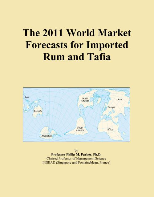 The 2011 World Market Forecasts for Imported Rum and Tafia - Product Image