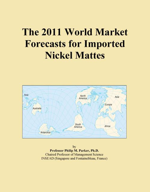 The 2011 World Market Forecasts for Imported Nickel Mattes - Product Image