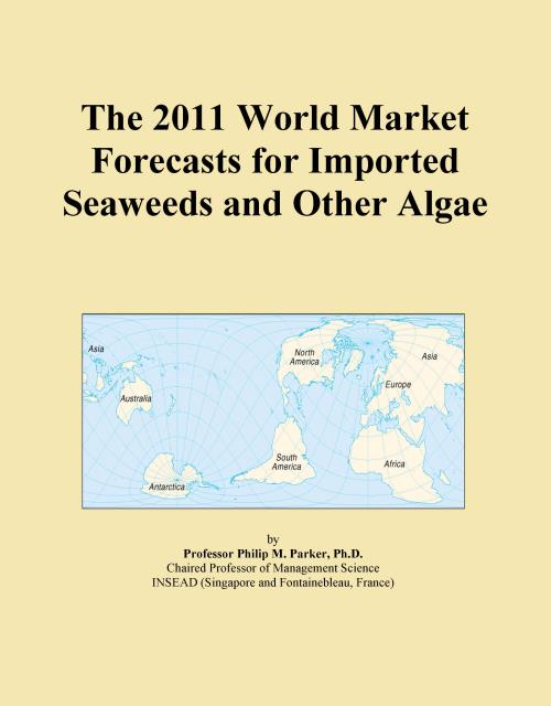 The 2011 World Market Forecasts for Imported Seaweeds and Other Algae - Product Image
