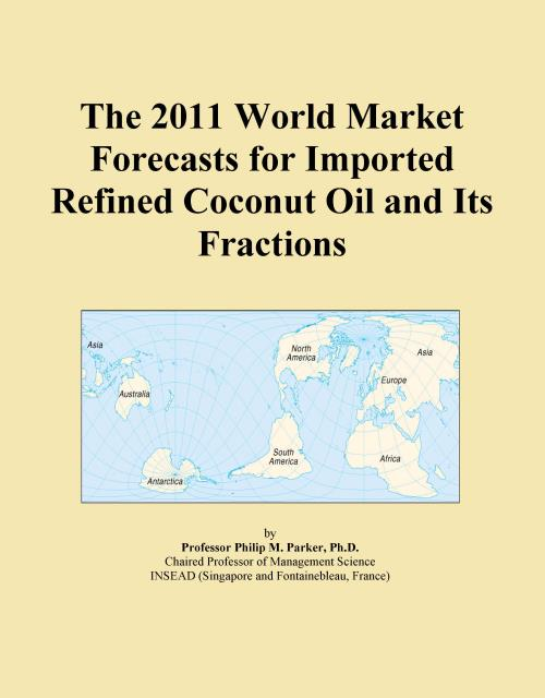 The 2011 World Market Forecasts for Imported Refined Coconut Oil and Its Fractions - Product Image