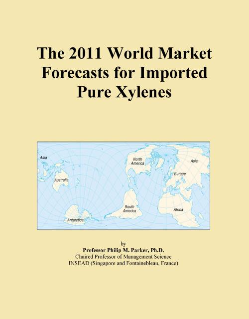 The 2011 World Market Forecasts for Imported Pure Xylenes - Product Image