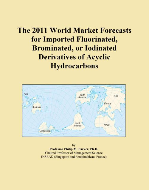 The 2011 World Market Forecasts for Imported Fluorinated, Brominated, or Iodinated Derivatives of Acyclic Hydrocarbons - Product Image