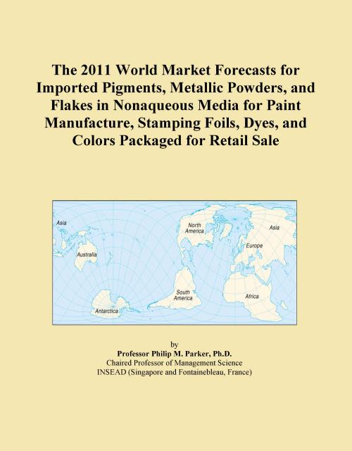 The 2011 World Market Forecasts for Imported Pigments, Metallic Powders, and Flakes in Nonaqueous Media for Paint Manufacture, Stamping Foils, Dyes, and Colors Packaged for Retail Sale - Product Image