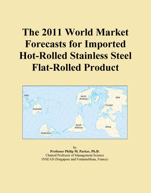 The 2011 World Market Forecasts for Imported Hot-Rolled Stainless Steel Flat-Rolled Product - Product Image