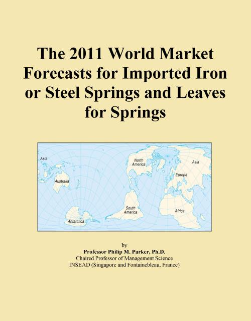 The 2011 World Market Forecasts for Imported Iron or Steel Springs and Leaves for Springs - Product Image