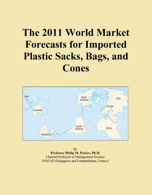 The 2011 World Market Forecasts for Imported Plastic Sacks, Bags, and Cones - Product Image