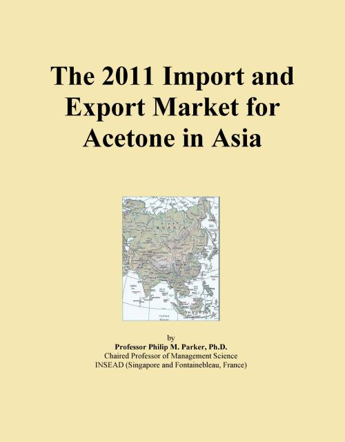 The 2011 Import and Export Market for Acetone in Asia - Product Image