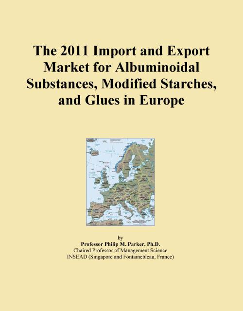 The 2011 Import and Export Market for Albuminoidal Substances, Modified Starches, and Glues in Europe - Product Image