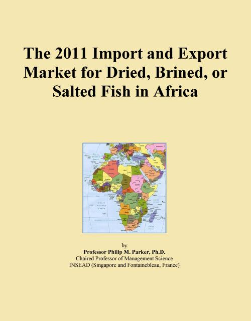 The 2011 Import and Export Market for Dried, Brined, or Salted Fish in Africa - Product Image