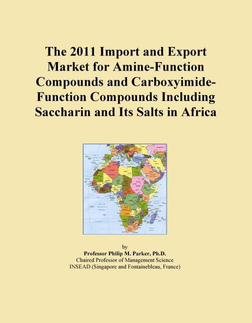 The 2011 Import and Export Market for Amine-Function Compounds and Carboxyimide-Function Compounds Including Saccharin and Its Salts in Africa - Product Image
