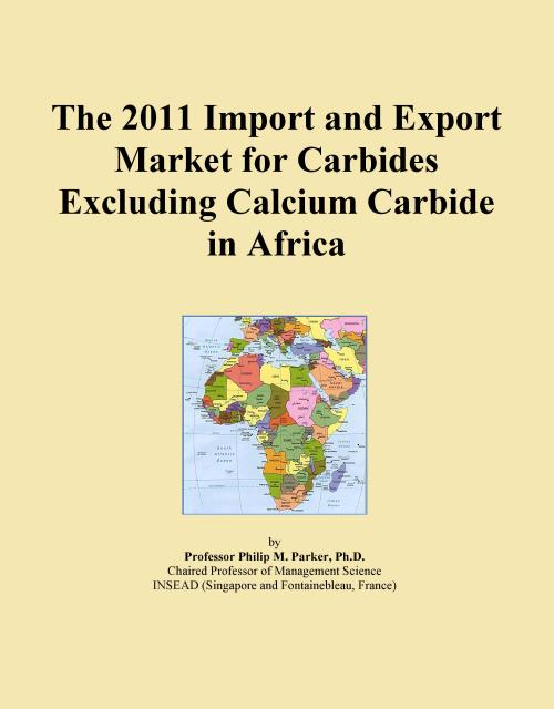 The 2011 Import and Export Market for Carbides Excluding Calcium Carbide in Africa - Product Image
