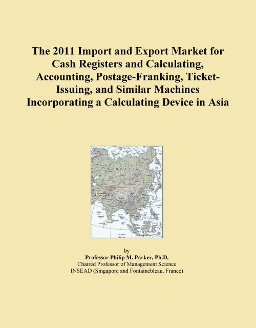 The 2011 Import and Export Market for Cash Registers and Calculating, Accounting, Postage-Franking, Ticket-Issuing, and Similar Machines Incorporating a Calculating Device in Asia - Product Image