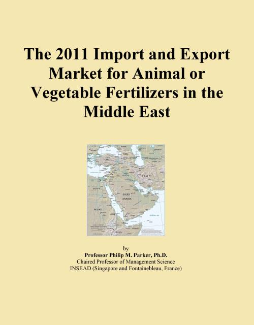 The 2011 Import and Export Market for Animal or Vegetable Fertilizers in the Middle East - Product Image