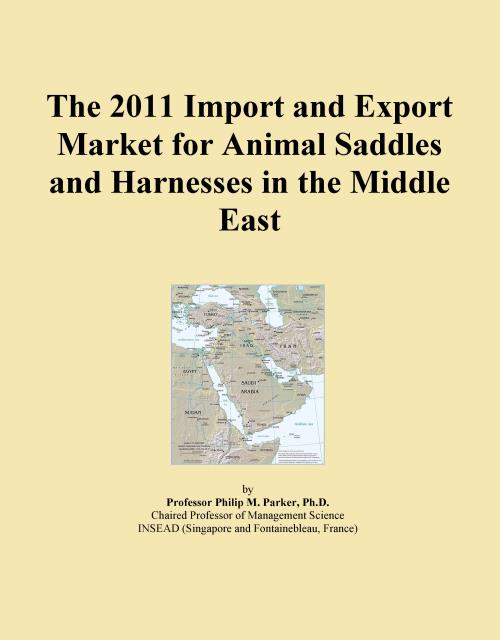 The 2011 Import and Export Market for Animal Saddles and Harnesses in the Middle East - Product Image