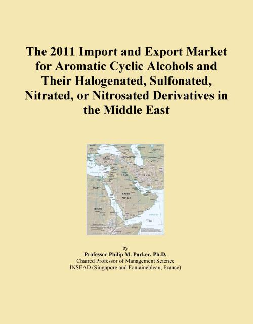 The 2011 Import and Export Market for Aromatic Cyclic Alcohols and Their Halogenated, Sulfonated, Nitrated, or Nitrosated Derivatives in the Middle East - Product Image